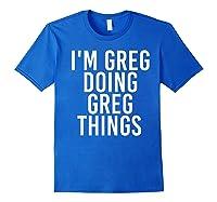 I'm Greg Doing Greg Things Funny Christmas Gift Idea Shirts Royal Blue