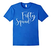 Fifty Squad 50th Birthday Party Gifts Shirts Royal Blue