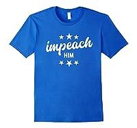 Impeach Him T Shirt Royal Blue