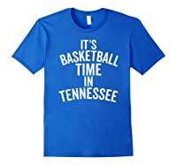 It's Basketball Time In Tennessee College Ball Fan Shirts Royal Blue