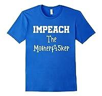 Impeach The Motherf45ker Motherfucker Anti Trump Political T Shirt Royal Blue