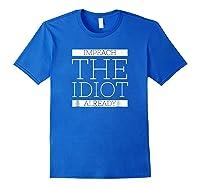 Anti Trump Shirt Impeach Idiot Already Treason President Royal Blue