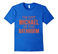 Im Just Michael In The Bathroom Hilarious Shirts Royal Blue