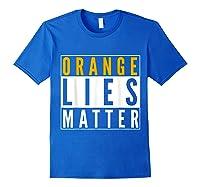 Orange Lies Matter Anti Trump Activist Protest Impeach T Shirt Royal Blue
