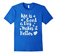 A Dog Makes It Better For Dog Lovers Tshirt T-shirt Royal Blue