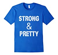 Strong Pretty Funny Strongman Workout Gym Gift Shirts Royal Blue