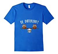 Be Different Owls Funny Animal Bird Lover Kawaii Quotes T Shirt Royal Blue