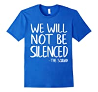 We Will Not Be Silenced Impeach Trump Squad Democrat Liberal T Shirt Royal Blue
