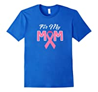 Pink Ribbon For My Mom Breast Cancer Awareness Month Premium T Shirt Royal Blue