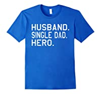 Fathers Day Gift For Husband Single Dad Hero Funny Shirt Royal Blue