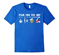 Plan For The Day Coffee Bbq Beer Fuck Funny Gifts Shirts Royal Blue