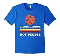 Shoot Hoops Not People Shirts Royal Blue