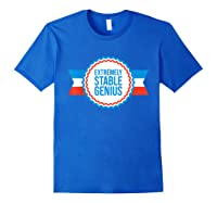 Resist Dump Impeach Protest Rally Extremely Stable Genius T Shirt Royal Blue