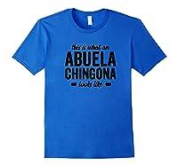 This Is Like An Abuela Chingona Looks Like Abuela Shirts Royal Blue