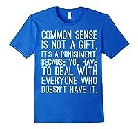 Common Sense Is Not A Gift Its A Punisht T Shirt Royal Blue