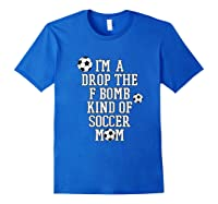 F Bomb Soccer Mom T Shirt Funny Cute Gift For Mom Of Royal Blue