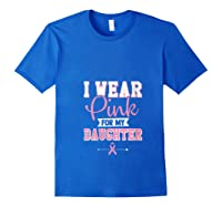 Breast Cancer Awareness Month I Wear Pink For My Daughter T Shirt Royal Blue