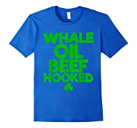 Whale Oil Beef Hooked T Shirt Saint Paddy S Day Shirt Royal Blue