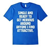 Single And Ready To Get Nervous Around Anyone I Attractive Shirts Royal Blue