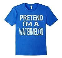 Pretend I'm A Watermelon Lazy Halloween Costume Shirts Royal Blue