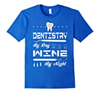Dentistry By Day Wine By Night Gift Dental Hygienist Shirts Royal Blue