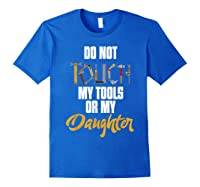 Don T Touch My Tools Or My Daughter Fathers Day T Shirt Royal Blue