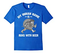 Cool Hilarious My Indian Name Is Runs With Beer Gift T Shirt Royal Blue
