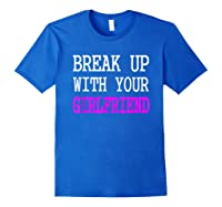 Break Up With Your Girlfriend T Shirt Im Bored Single Shirt Royal Blue