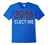 2016 Elect Me Voting Election Day Graphic T Shirt Royal Blue