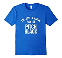 I'm Just A Little Ray Of Pitch Black For Shirts Royal Blue