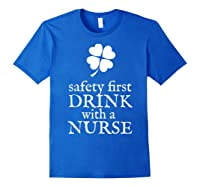 Safety First Drink With A Nurse T Shirt St Patricks Day Royal Blue