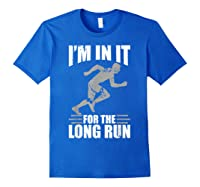Cute Funny I M In It For The Long Run Running Gift T Shirt Royal Blue