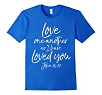 Love One Another As I Have Loved You Shirt Christian T Shirt Royal Blue