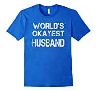 World's Okayest Husband Shirts Royal Blue