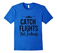 Catch Flights Not Feelings Flight Attendant Funny Traveling Shirts Royal Blue