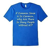 If Common Sense Is So Common Sarcastic Joke Ts Shirts Royal Blue
