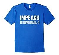 Impeach Individual 1 Impeach Trump T Shirt Royal Blue