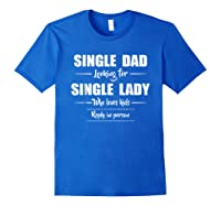 Single Dad Looking For Single Lady T Shirt Loves Royal Blue