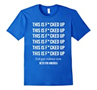 Beto O Rourke This Is Fucked Up President Beto Orourke 2020 T Shirt Royal Blue