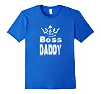 S Boss Daddy T Shirt Father S Day Shirt Gift Royal Blue