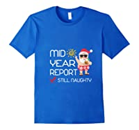 Funny Mid Year Report Still Naughty Christmas In July Shirts Royal Blue