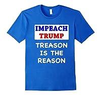 Impeach Trump Treason Is The Reason Traitor Impeacht Now Premium T Shirt Royal Blue