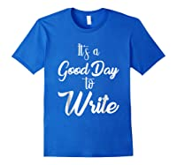 It S A Good Day To Write Book Writer Author T Shirt Design Royal Blue