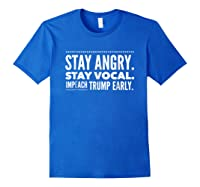Impeach Trump Early Stay Angry Stay Vocal T Shirt Royal Blue