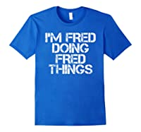 I'm Fred Doing Fred Things Shirt Funny Christmas Gift Idea Royal Blue
