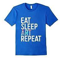 Eat Sleep Art Repeat T Shirt Funny Artist Creative Gift Tank Top Royal Blue
