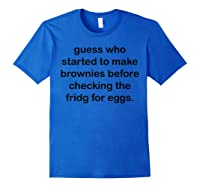 Guess Who Started To Make Brownies Gift Shirts Royal Blue