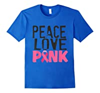 Peace Love Pink Breast Cancer Awareness Month Shirt Gift Royal Blue