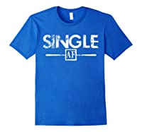Anti Valentines Day Gifts Single Af T Shirt Royal Blue