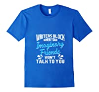 Writer S Block When Your Imaginary Friends Won T Talk To You T Shirt Royal Blue